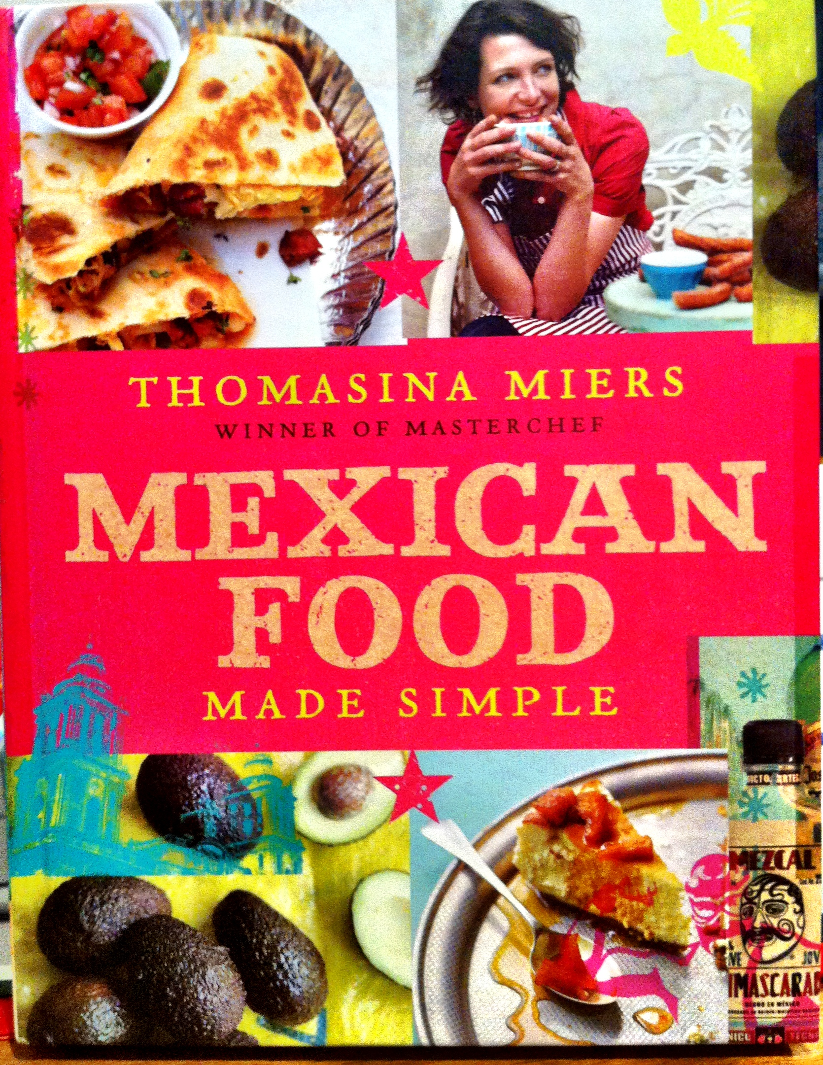 A selection of dishes from thomasina miers cookbook mexican food i was also lucky enough to make her book signing on the day and she inscribed my copy with cook like a mexican forumfinder Image collections